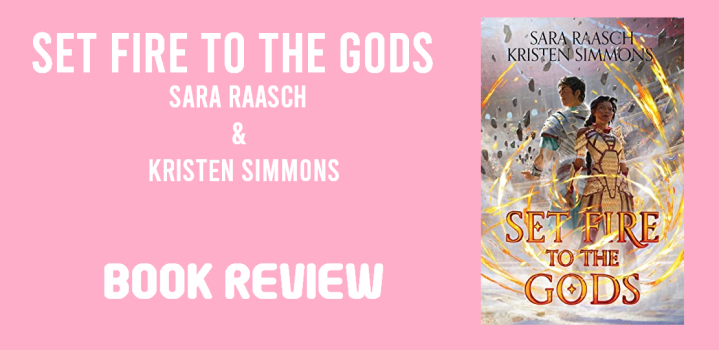 Book Review: Set Fire to the Gods by Sara Raasch and Kristen Simmons
