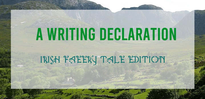 A Writing Declaration: Irish Faery Tale Edition