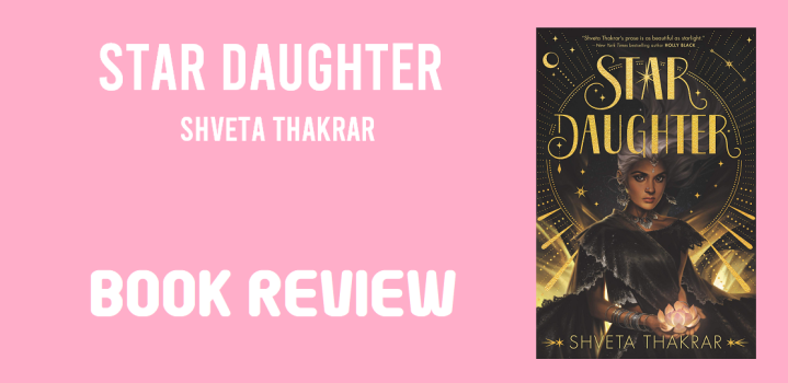 Book Review: Star Daughter by Shveta Thakrar