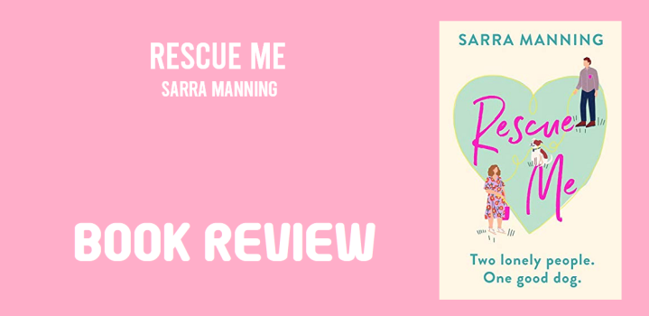 Book Review: Rescue Me by Sarra Manning