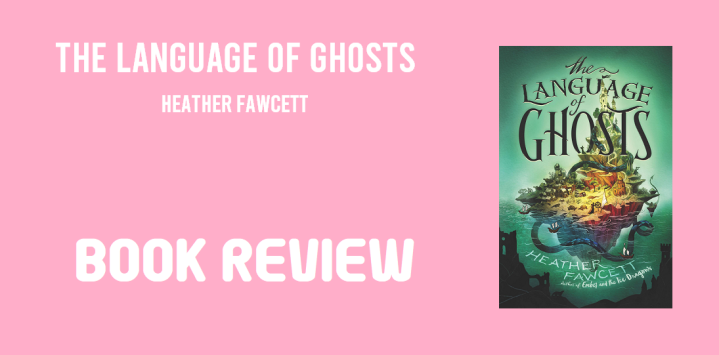 Book Review: The Language of Ghosts by Heather Fawcett