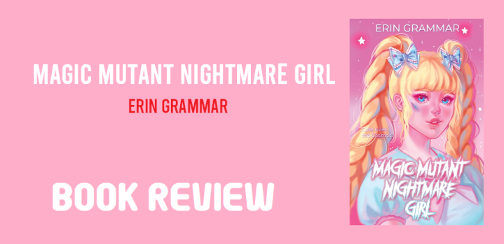 Book Review: Magic Mutant Nightmare Girl by Erin Grammar