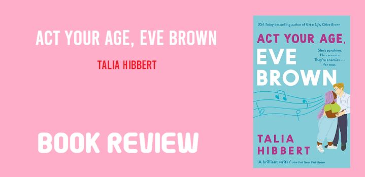 Book Review: Act Your Age, Eve Brown by Talia Hibbert
