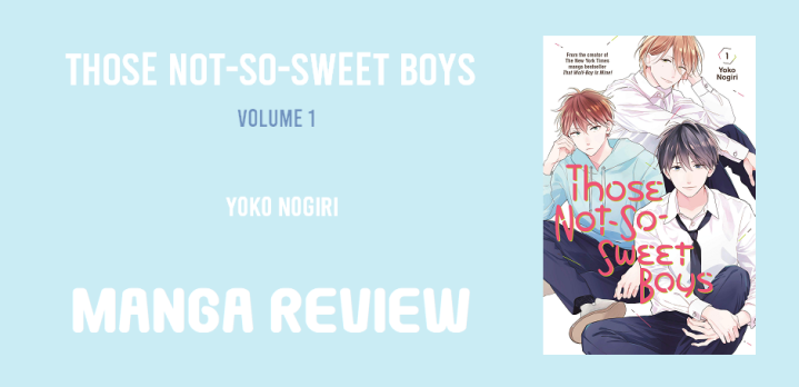 Manga Review: Those Not-So-Sweet boys by Yoko Nogiri vol 1