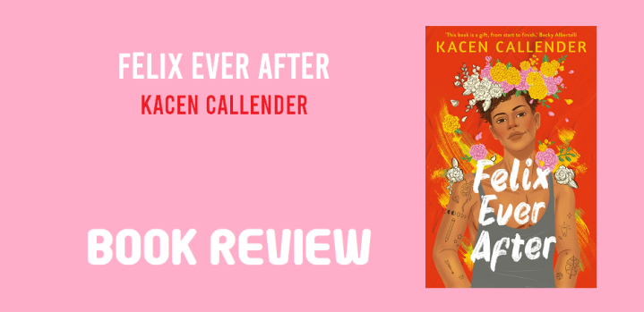 Book Review: Felix Ever After by Kacen Callender