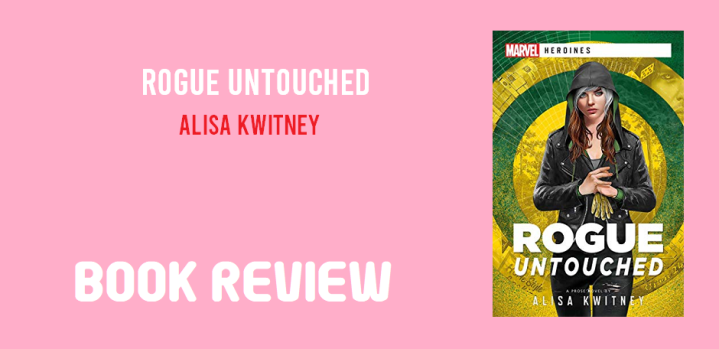 Book Review: Rogue Untouched by Alisa Kwitney