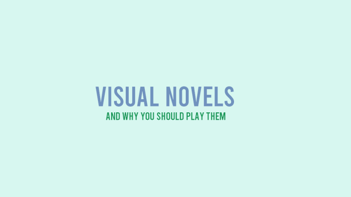 Visual Novels and Why You Should Play Them