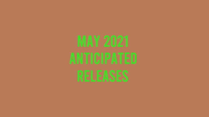 Anticipated Releases: May2021