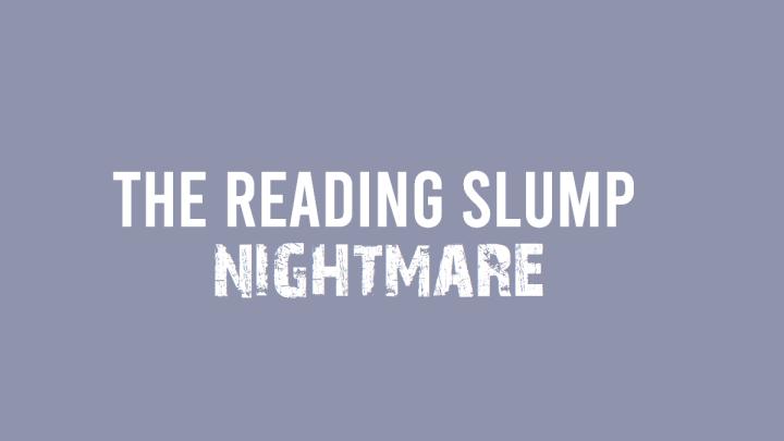The Reading SlumpNightmare