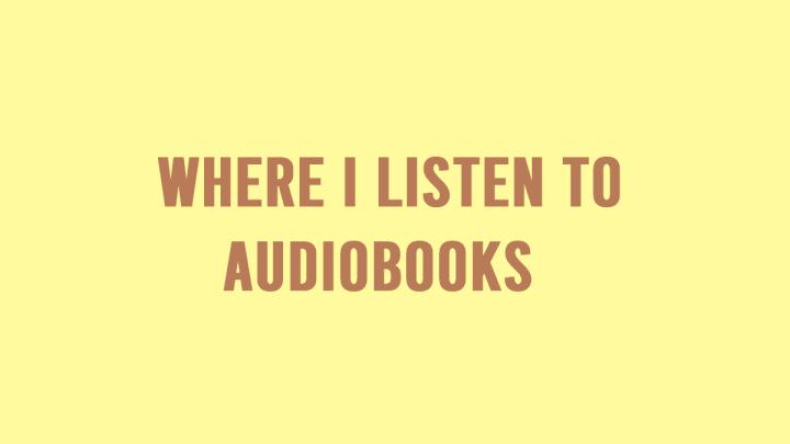 Where I Listen toAudiobooks