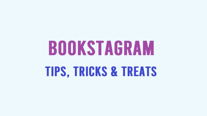 Bookstagram: Tips, Tricks andTreats
