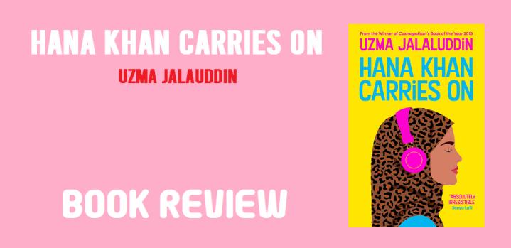 Book Review: Hana Khan Carries On by UzmaJalauddin
