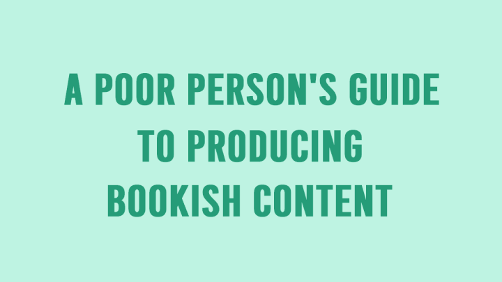 A Poor Person's Guide For Producing BookishContent