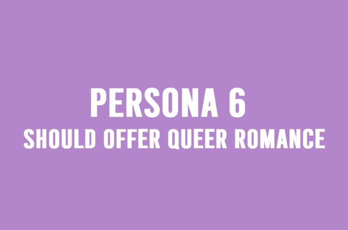 Persona 6 Should Offer QueerRomance