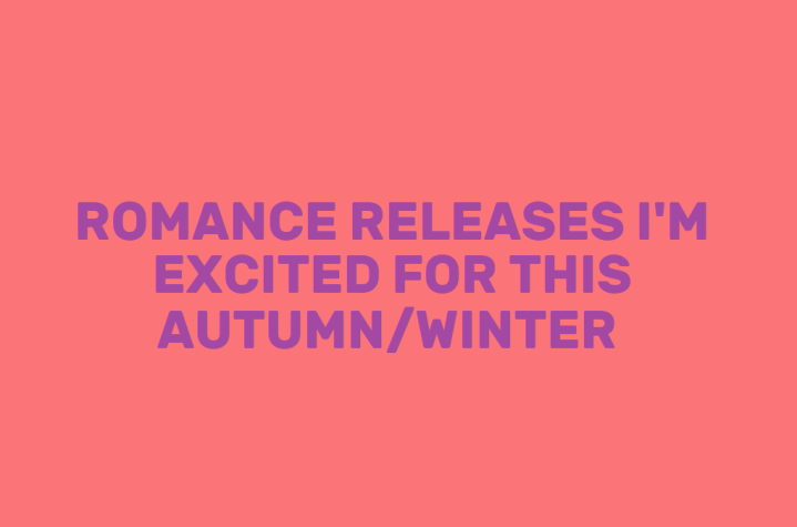 Romance Releases I'm Excited for ThisAutumn/Winter