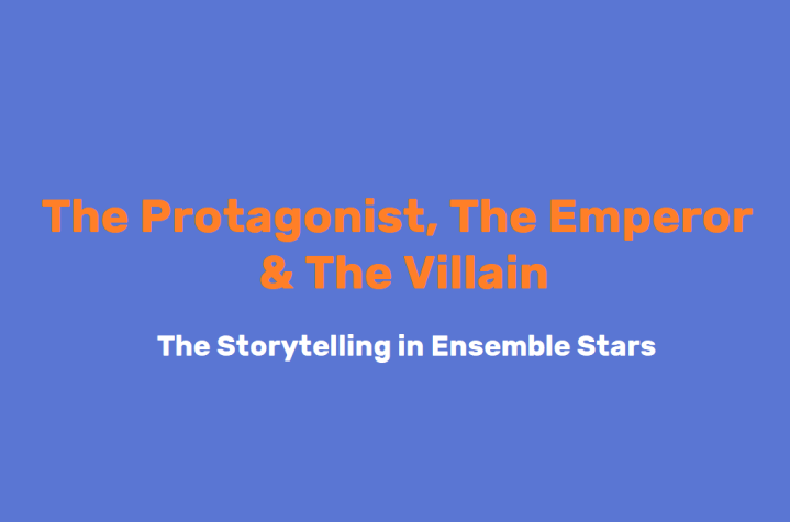 The Protagonist, the Emperor and the Villain – Storytelling in EnsembleStars