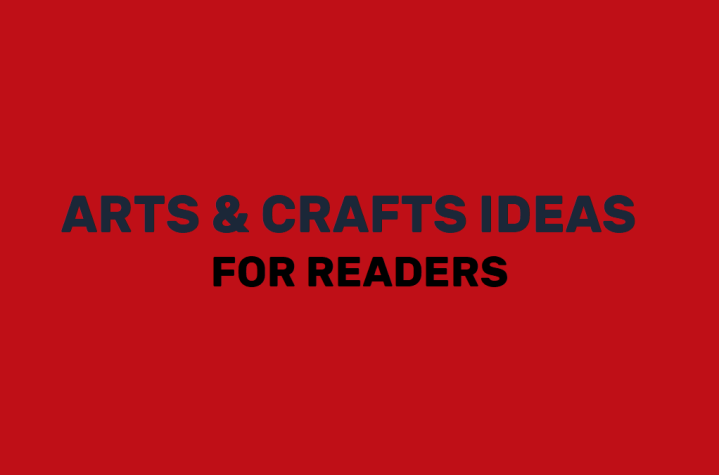 Arts and Crafts Ideas ForReaders!